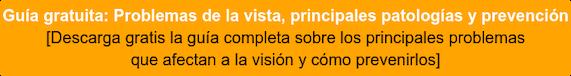 Guía gratuita: Problemas de la vista, principales patologías y prevención [Descarga gratis la guía completa sobre los principales problemas que afectan a la visión y cómo prevenirlos]